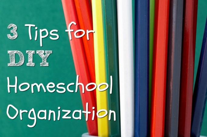 3 Tips for DIY Homeschool Organization