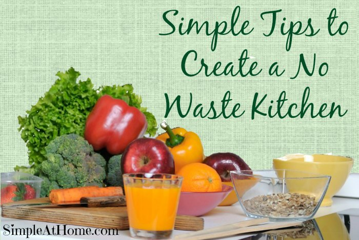 Simple Tips to Create a No Waste Kitchen