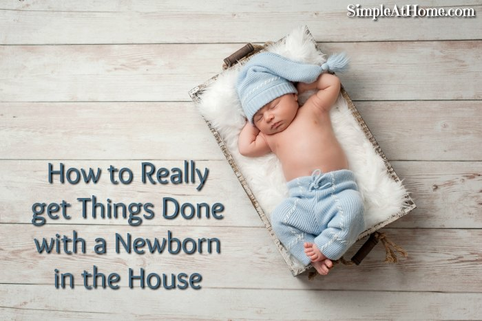 How to Really get Things Done with a Newborn in the House