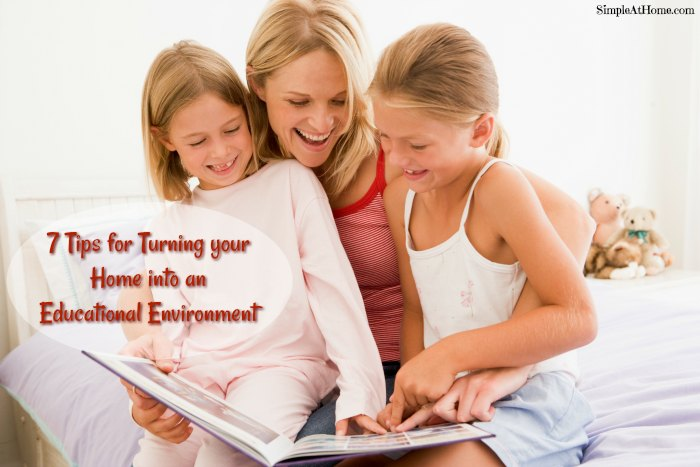 7 Tips for Turning your Home into an Educational Environment