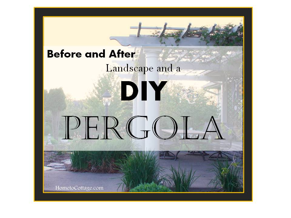 HometoCottage.com Before and After Landscape and a DIY Pergola