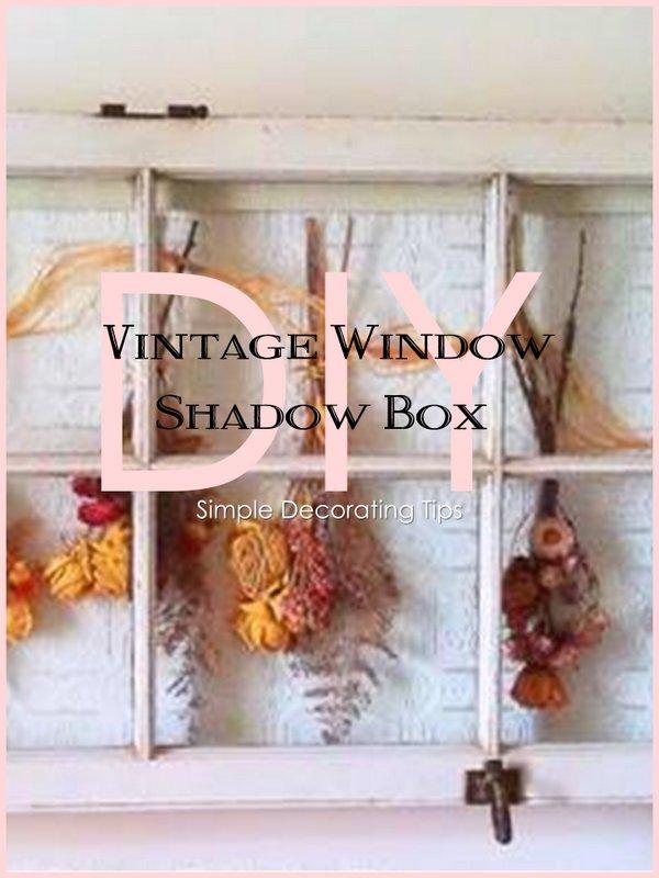 DIY Vintage Window Shadow Box - SIMPLE DECORATING TIPS