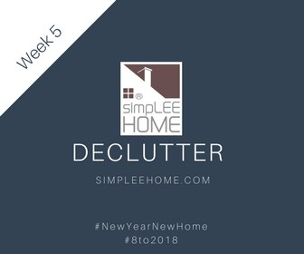 Sell Your Home! #8to2018 Week 5: Declutter