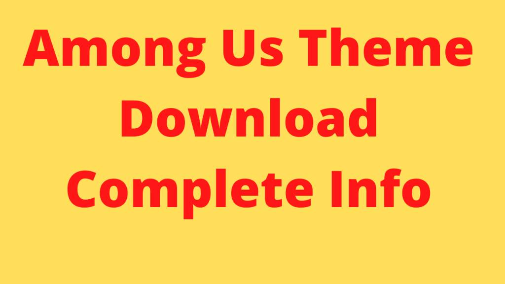 Among Us Theme Download - Complete Info