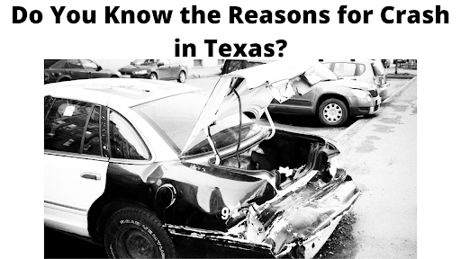 Do You Know the Reasons for Crash in Texas?