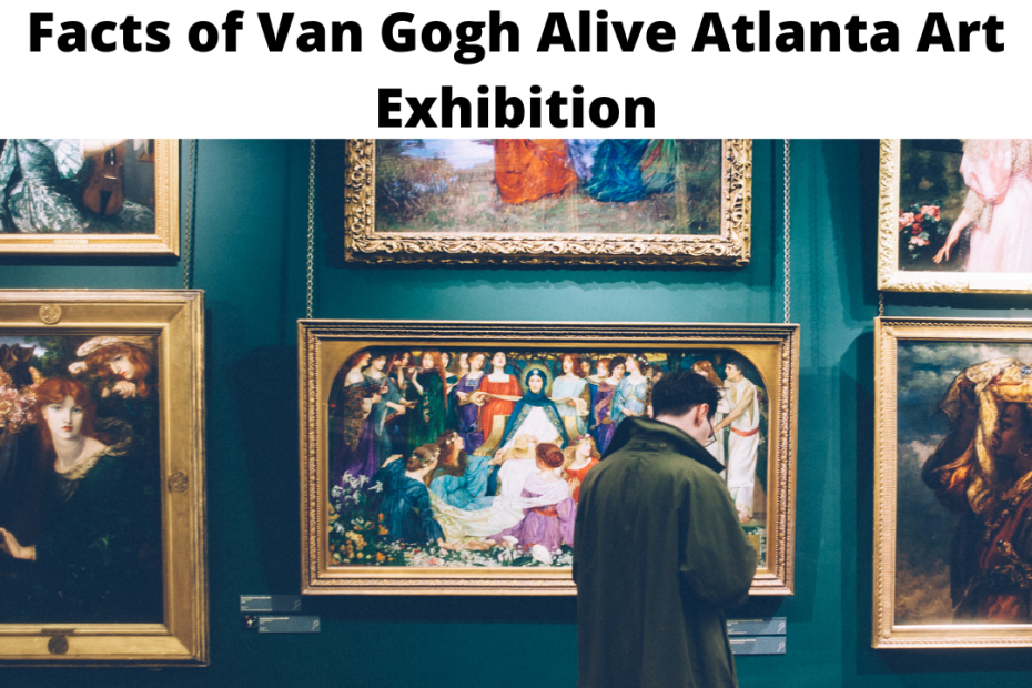Facts of Van Gogh Alive Atlanta Art Exhibition