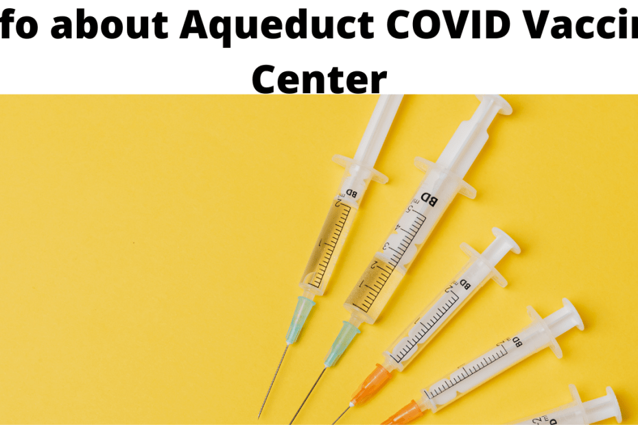 Info about Aqueduct COVID Vaccine Center