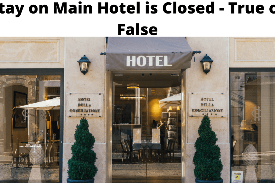 Stay on Main Hotel is Closed - True or False