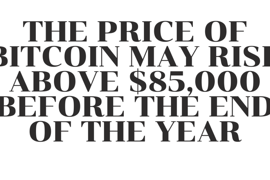 The price of Bitcoin may rise above $85,000 before the end of the year if certain signs are positive