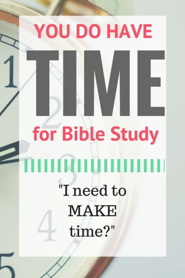 evaluating the -I need to MAKE time- excuses for not creating a Bible study habit (1)