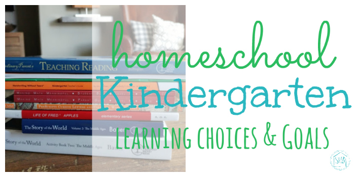 homeschooling kindergarten - learning choices and goals. A plan for the school year