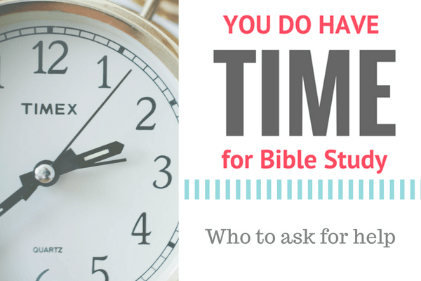 You DO have time for Bible study - who to ask for help, asking God to be your Teacher