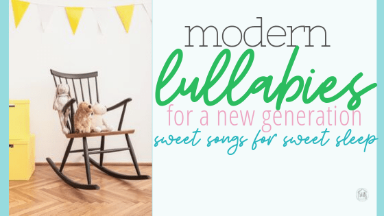 modern lullabies to sing to your little ones to sweet sleep