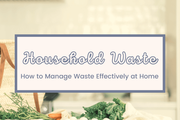 How to Manage Waste at Home Effectively