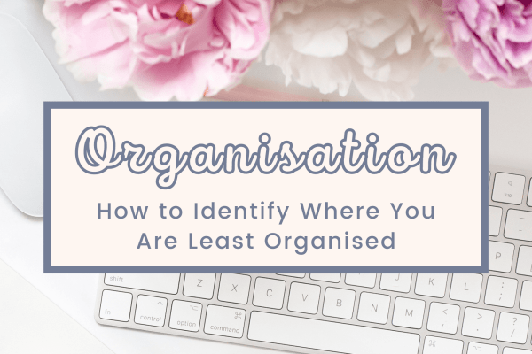 Organisation how to identify where you are least organised