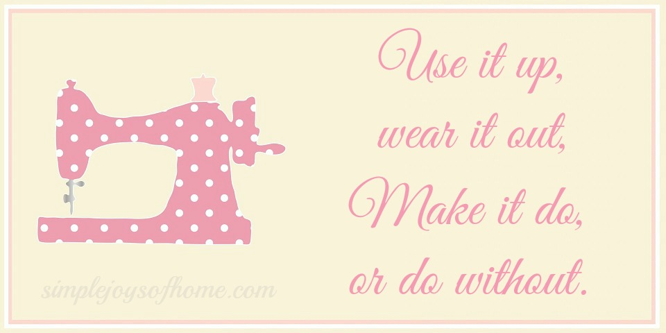 Use it up, wear it out, make it do or do without motto