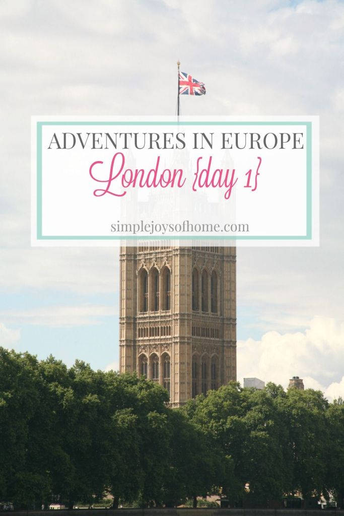 Adventures in Europe - London {Day 1}