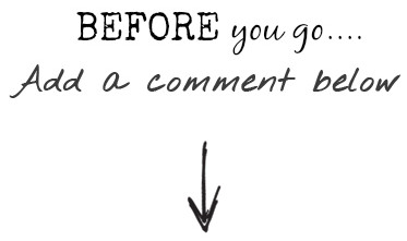 Before you go - ad a comment below!!