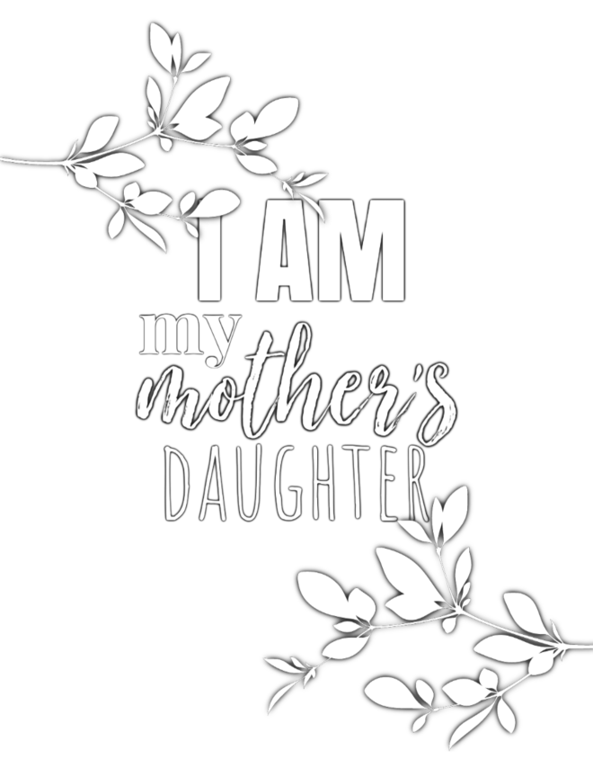 I am My Mother's Daughter Coloring Sheet - Free Printable