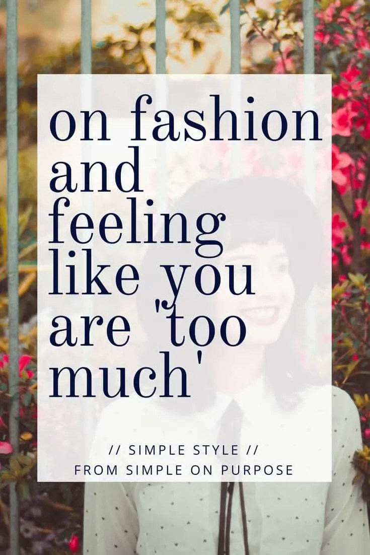 on fashion and feeling like you are 'too much'