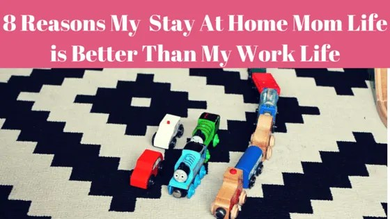 8 Reasons Being a Stay At Home Mom is Better Than Being At Work