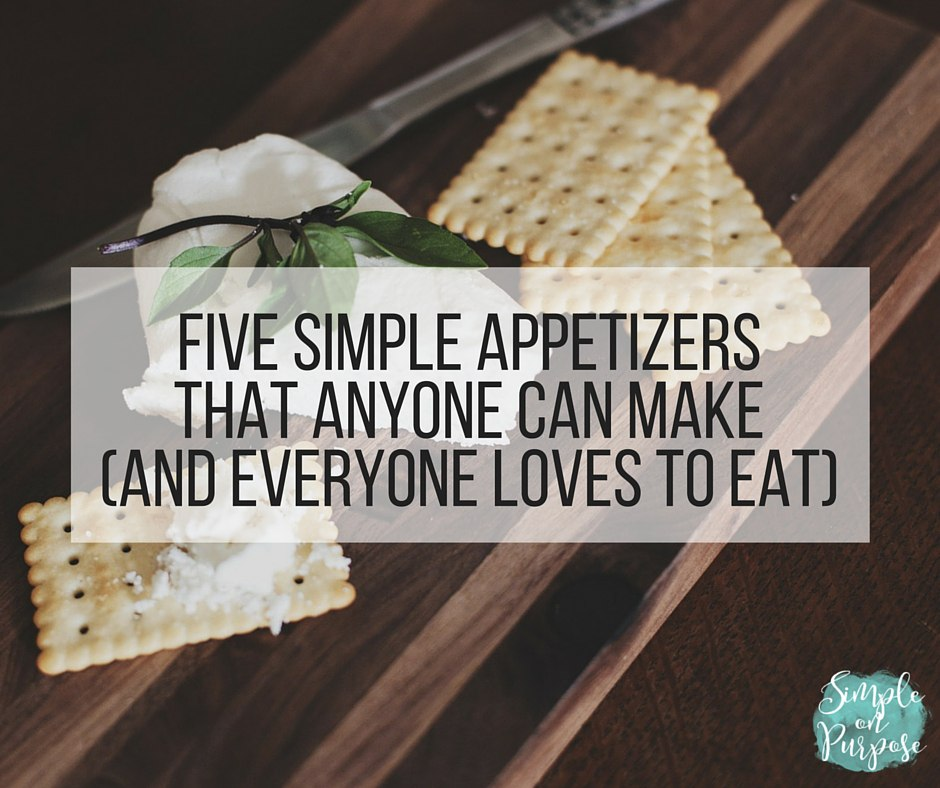 Five Simple Appetizers That Anyone Can Make #fiveonfriday