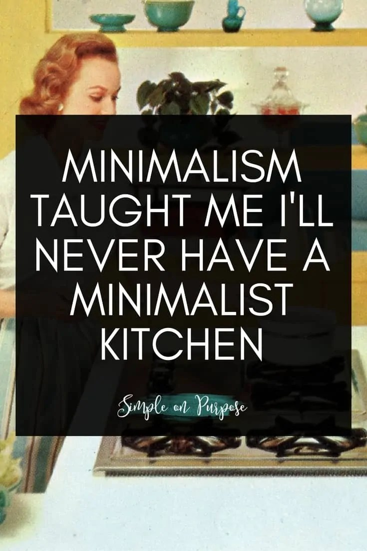 Minimalism Taught Me I'll Never Have a Minimalist Kitchen