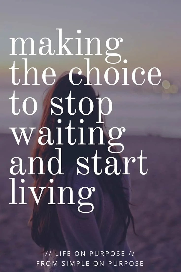 Making the Choice to Stop Waiting and Start Living #wholemama
