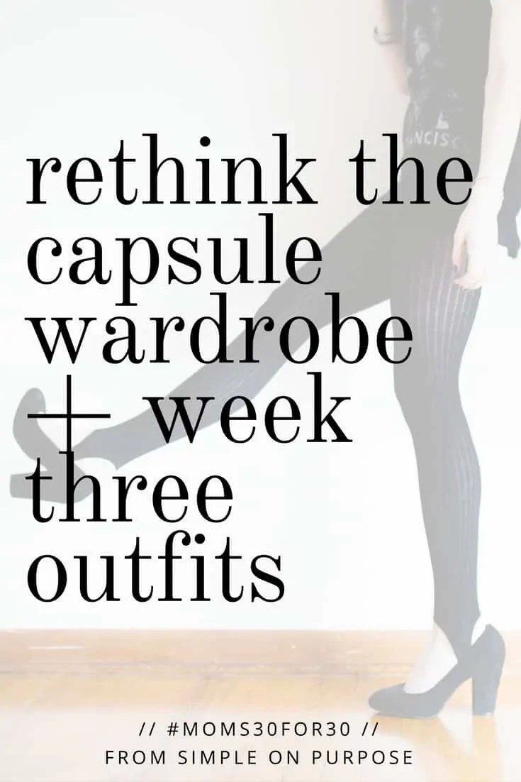 Rethink the Capsule Wardrobe + Week Three Outfits