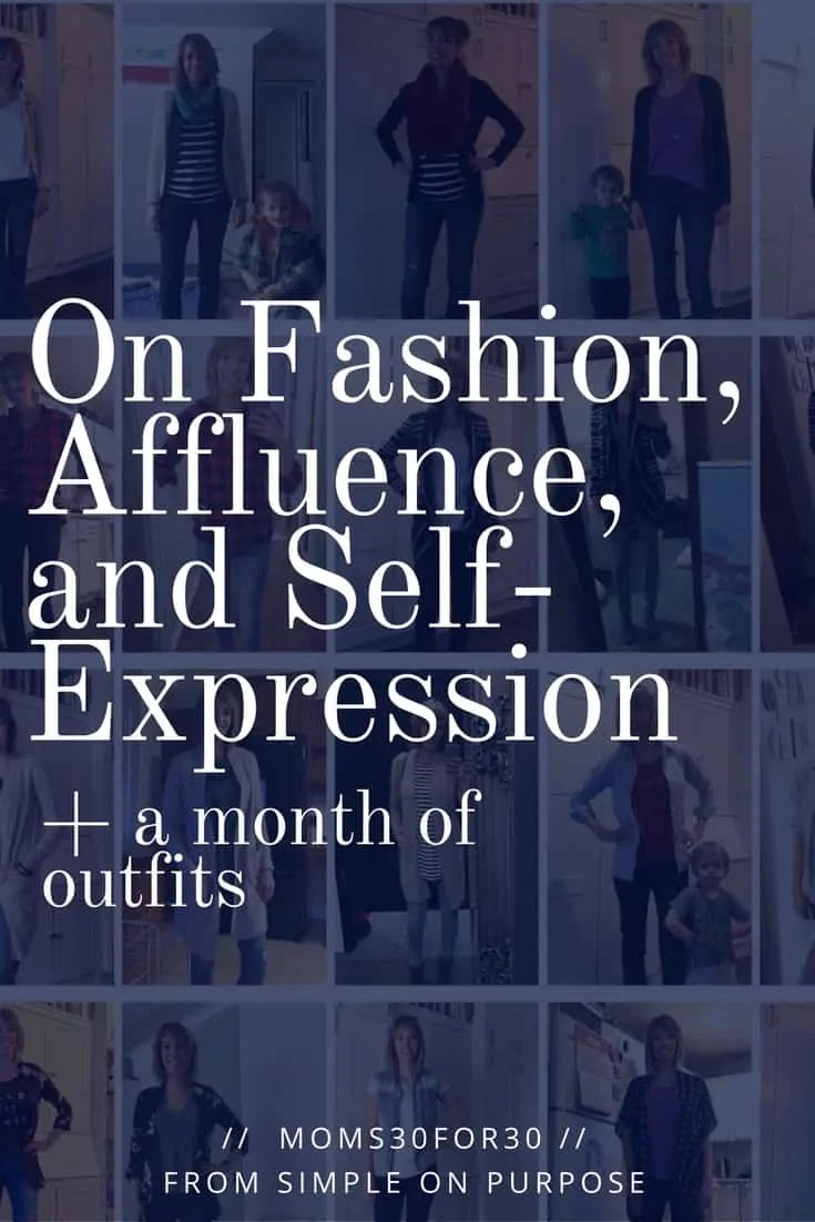 On Fashion, Affluence and Self-Expression + a month of outfits #moms30for30