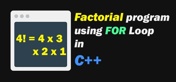 factorial of a number using for loop in c++