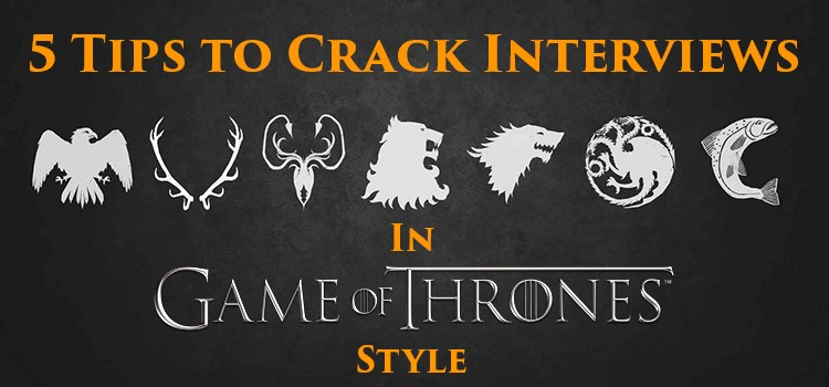Tips to Crack Interviews in Game of Thrones Style