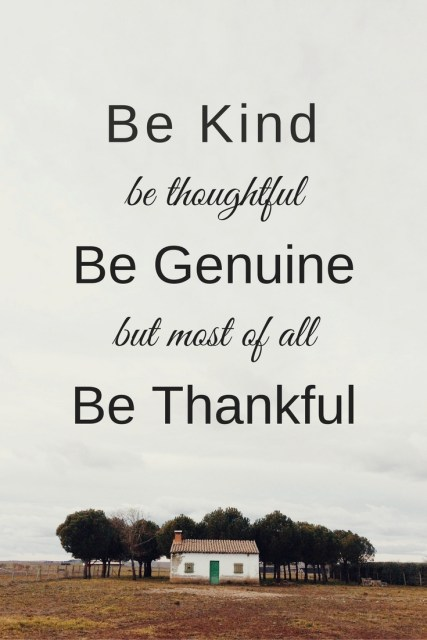 Be kind, be thoughtful, be genuine but most of all be thankful. Free printable