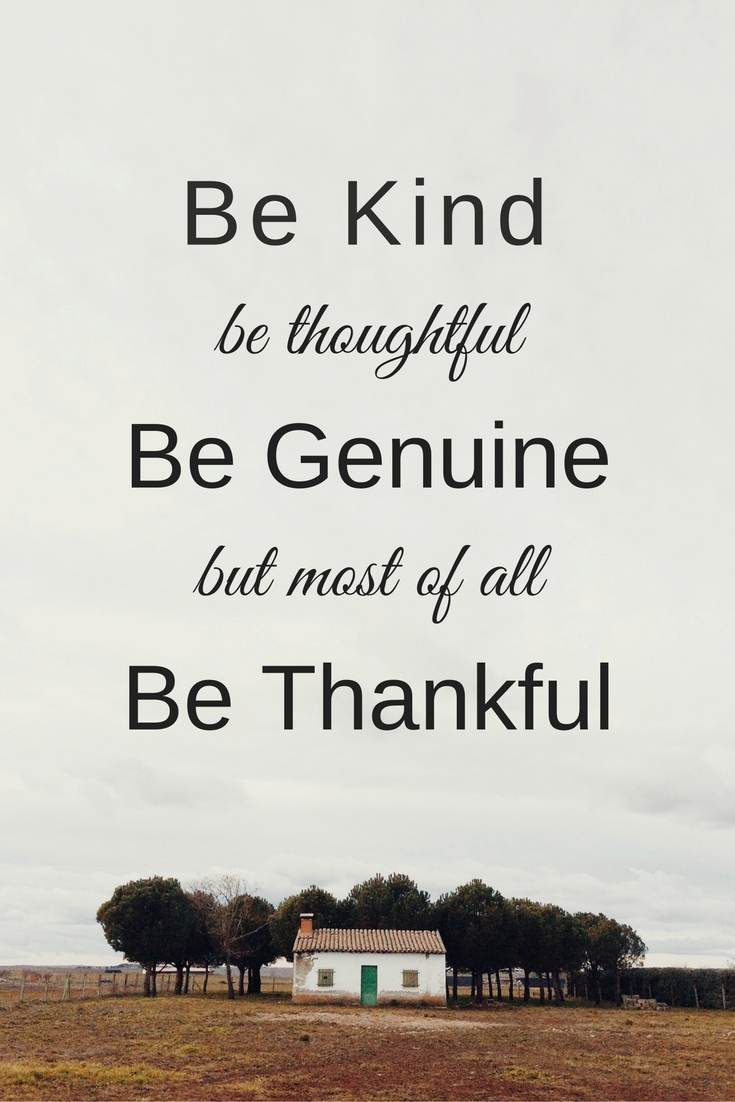 Be kind, be thoughtful, be genuine but most of all be thankful. Free printable - Simple Sojourns