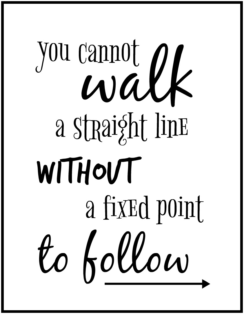 You cannot walk a straight line without a fixed point to follow #printable #inspiration - Simple Sojourns
