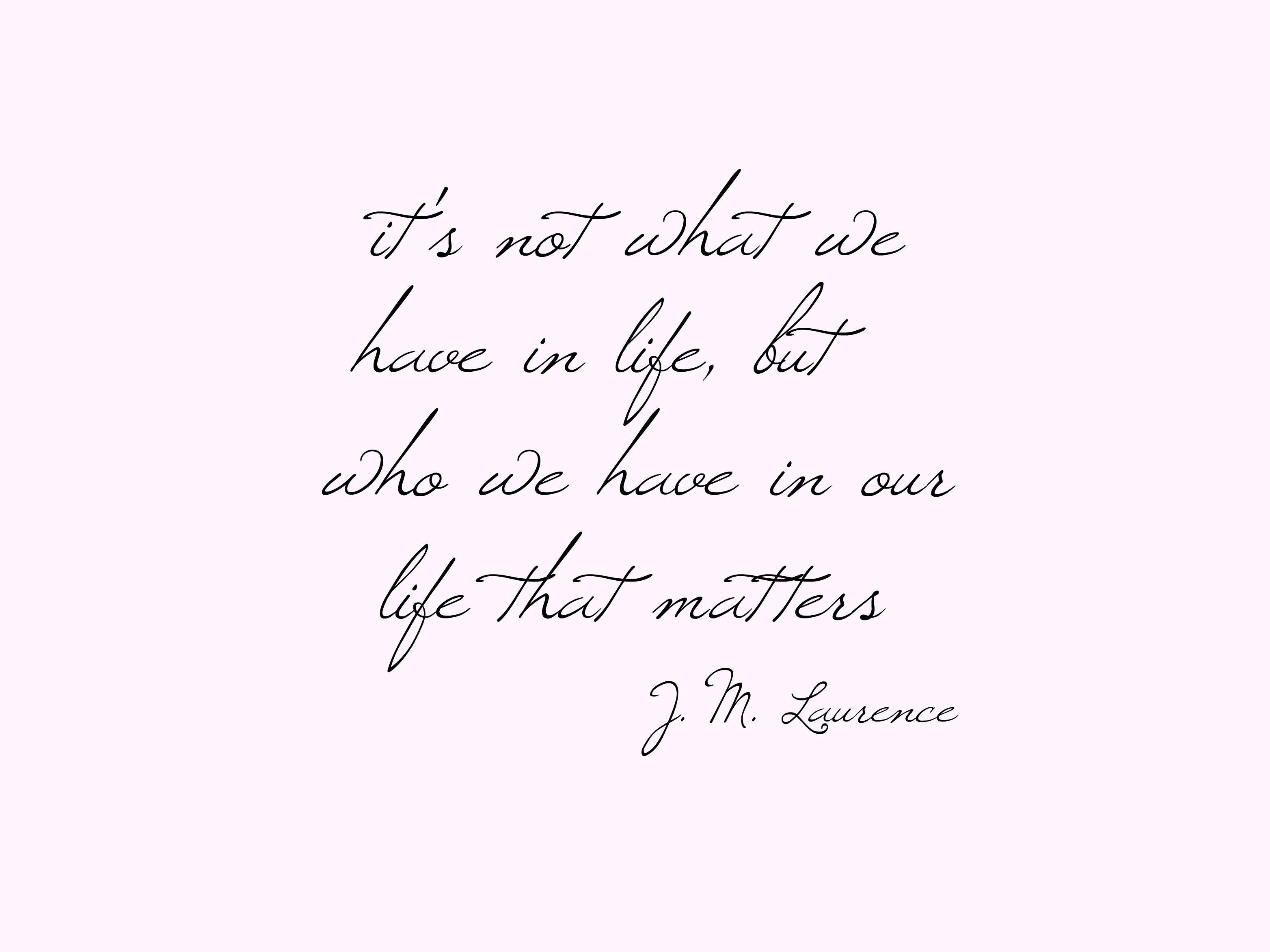 It's not what we have in life, but who we have in our life that matters - Simple Sojourns #Inspiration #Printable