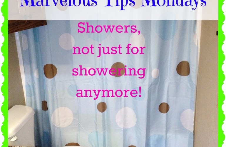 Marvelous Tips Mondays – Showers, Not Just for Showering Anymore