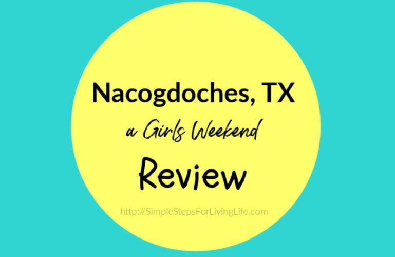 Girls' Weekend Getaway – Nacogdoches, TX