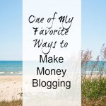 One of My Favorite Ways To Make Money Blogging