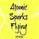 Atomic Sparks Flying