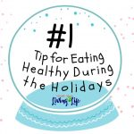 #1 Tip for Eating Healthy During the Holidays
