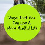 Ways You Can Live a More Mindful Life