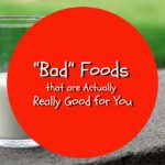 """Bad"" Foods that are Actually Really Good for You"