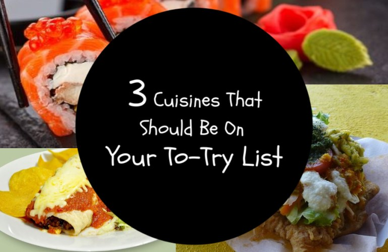 3 Cuisines That Should Be On Your To-Try List