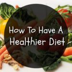 How To Have A Healthier Diet