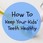 How To Keep Your Kids' Teeth Healthy