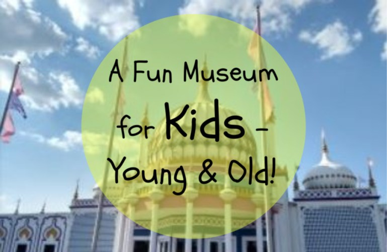 A Fun Museum for Kids – Young & Old!