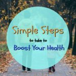 Simple Steps To Take To Boost Your Health