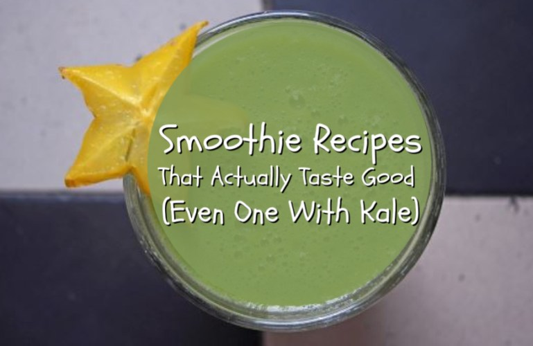 Smoothie Recipes That Actually Taste Good (Even One With Kale)