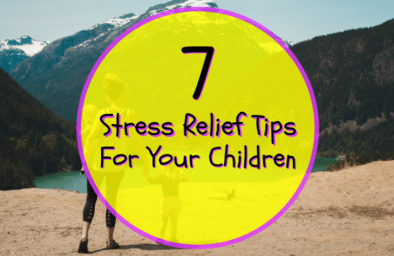 7 Stress Relief Tips For Your Children